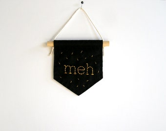 Meh felt banner, funny embroidery, embroidered banner, banner flag, sarcastic quote, apathy, office decor, minimalist, wall flag, dorm decor