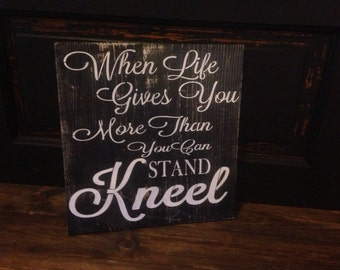 When life gives you more than you can stand kneel, inspirational sign