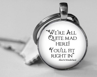 Alice In Wonderland Quite Mad Here Quote Glass Photo Pendant Necklace or Key Chain Lewis Carroll Quote Famous Author Quote