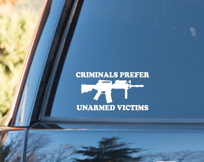 "vinyl decal ""Criminals Prefer Unarmed Victims"", gun decal, 2nd amendment decal, gun sticker, gun lover, pro gun decal, pro gun sticker, guns"