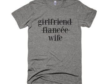 Girlfriend, Fiancee, Wife Shirt- Wifey Shirt-Wedding Shirt-Honeymoon Shirt-Graphic Shirt-Typography Shirt-Wife Gift-Wedding Gift
