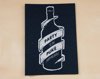 Party 'til you Puke-  hand screen printed card