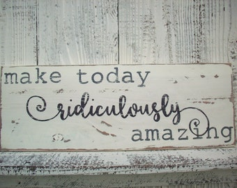 Make Today Ridiculously Amazing Wood Sign / Rustic Wall Decor / Inspirational Art / French Country Home / Cottage Beach