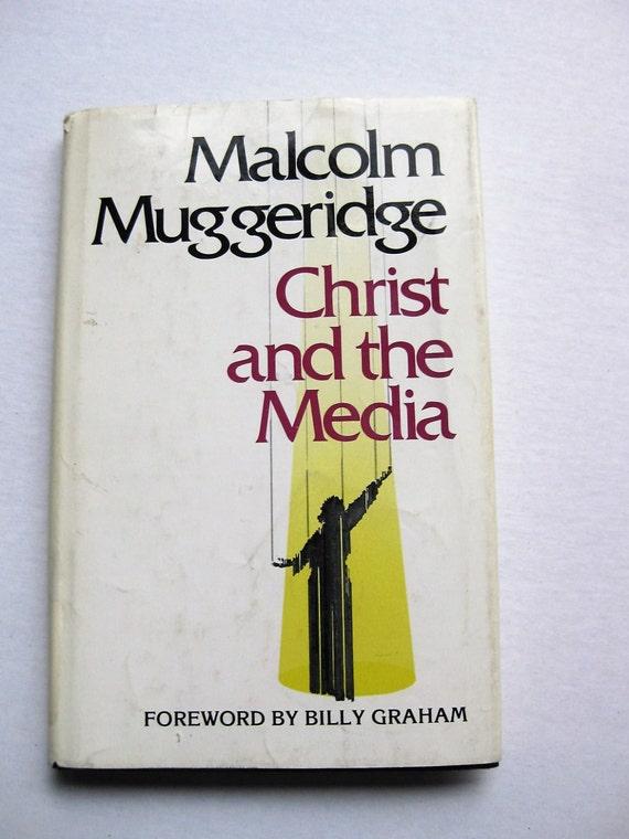 "Malcolm Muggeridge's ""Christ and the Media."" 1978. Dust jacket. Eerdmans. Foreward by Billy Graham. Christian classics"