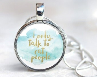 Cat Glass Pendant - I only talk to cat people glass pendant - Watercolour glass pendant