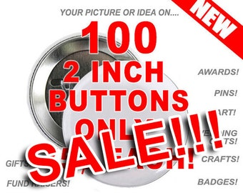 100 Custom 2 inch Buttons Personalized