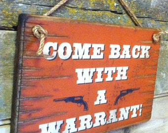 Come Back With A Warrant, Western, Antiqued, Wooden Sign