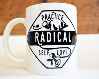 Feminist Mug: Practice Radical Self Love, Self Love Quote FREE US SHIPPING