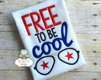 Free to be Cool Patriotic or 4th of July Shirt or Bodysuit, Independence Day, 4th of July Parade, Fireworks, Fourth of July, Red White Blue