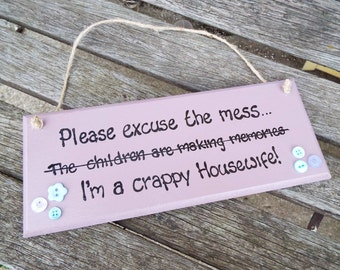 "EXCUSE THE MESS.... I'm a crappy housewife! ""Motivational"" plaque"