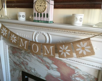 Mother's day or birthday MOM with DAISY detail burlap banner garland.