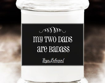 My Two Dads Are Badass Soy Candle -  gay dads, dads, gay dad, two dads, gay dad gifts, gay fathers, fathers day gift