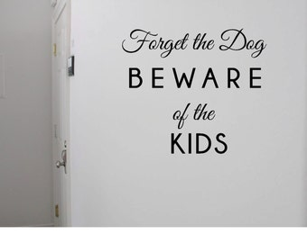 Forget the Dog, Beware of the Kids, Mudroom, Door Decal, Wall Vinyl, Mudroom Wall Art