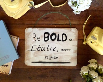 Be bold or italic, never regular quote/rustic/quote board/inspirational quote/black and white/wall decor/home decor/minimalist/chic