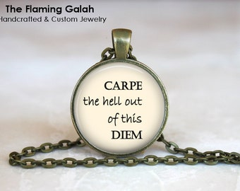Carpe The Hell Out Of This Diem Pendant •  Seize The Day •  Carpe Diem Quote •  Funny Quote • Gift Under 20 • Made in Australia (P1034)