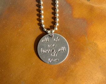 All Of Me Loves All Of You - Hand Stamped Necklace