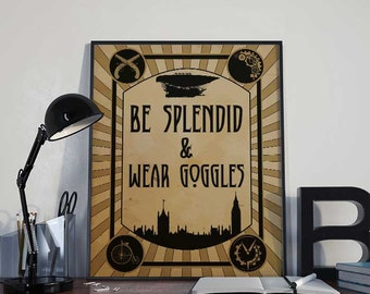 Steampunk Art Print Poster - Be Splendid & Wear Goggles - PRINTABLE 8x10 inches - Wall Decor, Inspirational Print, Home Decor, Gift