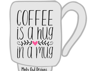 Cricut SVG - Coffee Is A Hug In A Mug SVG Cut File - Coffee Lover - Coffee Obsessed - Coffee Mug Decal - Heart Coffee - Silhouette
