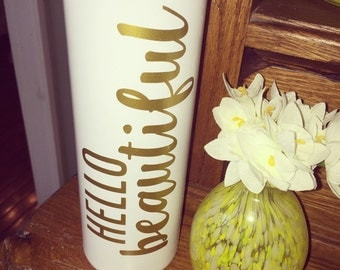 HELLO BEAUTIFUL - or your favorite saying -  Personalized Stainless Steel Travel COFFEE Mug