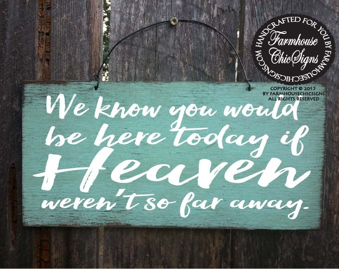 if HEAVEN weren't so far away, wedding decor, memorial, wedding memorial sign, someone we love is in heaven, heaven wedding sign, 230