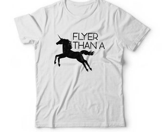Flyer Than A Unicorn T Shirt