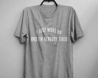 I just woke up Funny TShirt Tumblr Shirt Hipster Graphic Tees for Women TShirts for Teens Teenager Clothes Gifts