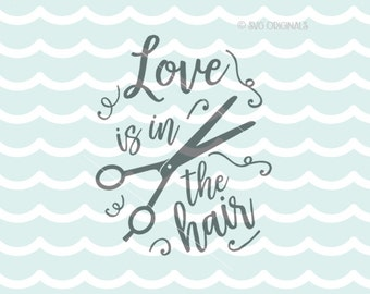Love Is In The Hair SVG Hair Salon SVG  Cricut Explore and more. Hair Stylist Quote Fun Scissors Haircut Hairdresser Love In the Hair SVG