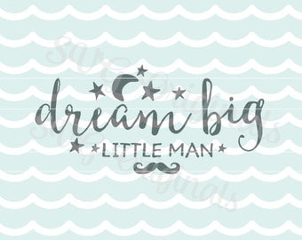 Dream big little man SVG Baby Boy SVG Vector file. So cute for so many uses! Cricut Explore and more! Dream Big Baby Boy Newborn