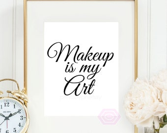 Printable Makeup print, Makeup is my Art, Makeup Quote, Makeup Wall Art, Beauty Quote, Makeup Poster, Instant Download