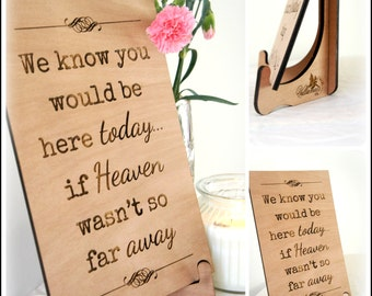 Wooden engraved wedding sign, we know you would be here today wedding plaque, memorial sign, various sizes