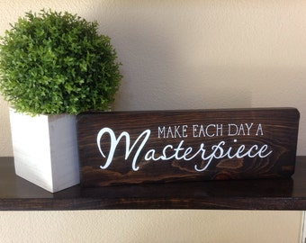 Make Each Day A Masterpiece, Sign,Mini Wood Sign,Inspirational Sign,Home Decor,Positive Quotes,Wood Sign,