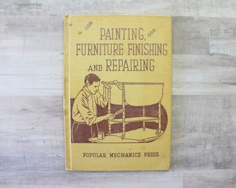 Painting, Furniture Finishing, Repairing - Vintage How To Book - DIY Book - Refinished Furniture - Gift Ideas - Retro Book - 1943