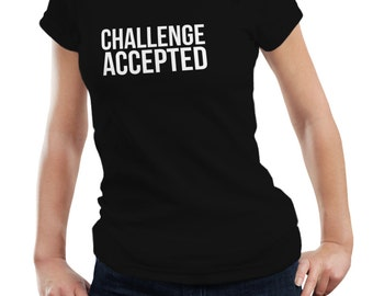 Challenge Accepted Ladies Woman How I Met Your Mother HIMYM Motivation T shirt Tshirt Tee