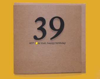 40? f*ck that. 40th Birthday Card. Rude, Funny, Friend, Sister, Brother, Fortieth 39 - Hand crafted art card.