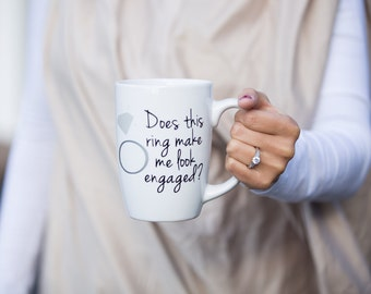 Does this ring make me look engaged, Personalized coffee mug. Engagement announcement. Engagement, fiance. We're engaged. Bride to be, RTS