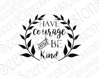Have Courage and Be Kind Svg, Courage Svg, Be Kind Svg, Digital Sign Stencil Cutting File, DXF, JPEG, SVG Cricut, Svg Silhouette, Print File