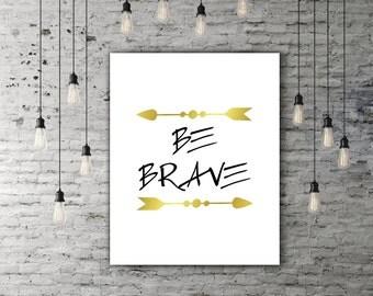Be Brave Print, Gold Foil Art Print, Gold Nursery Decor, Arrow Art, Be Brave Printable, Gold Foil Print, Gold Nursery, INSTANT DOWNLOAD