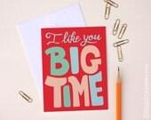 "Valentine's Day card, ""I like you big time"", A2 greeting card"