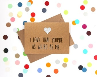 Funny Valentine's Day Card, Funny husband birthday card, Funny wife birthday card, Funny anniversary card. I love that you're as weird as me