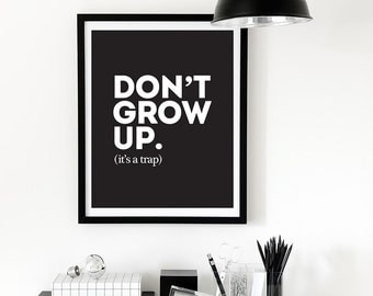Don't Grow Up It's A Trap Poster, Dont Grow Up Its A Trap Art Print, Nursery Wall Decor, Motivational Quote Print, Inspirational Poster