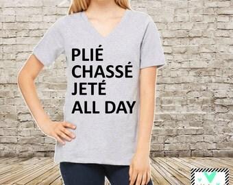 Dance Shirt - Plie Chasse Jete All Day - Dancer - Dance Team - Dance Mom - Danzations