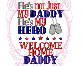 Instant Download Military He's Not Just My Daddy He's My Hero Welcome Home Daddy with Dogtags Custom Embroidery Design, 5x7, Homecoming