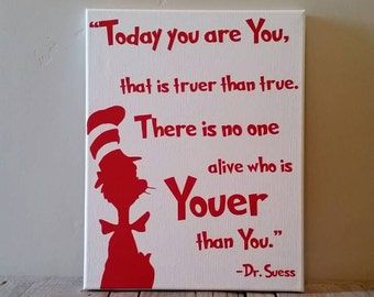 Dr, Suess, Today you are You, that is truer than true. There is no one alive who is Youer than You.