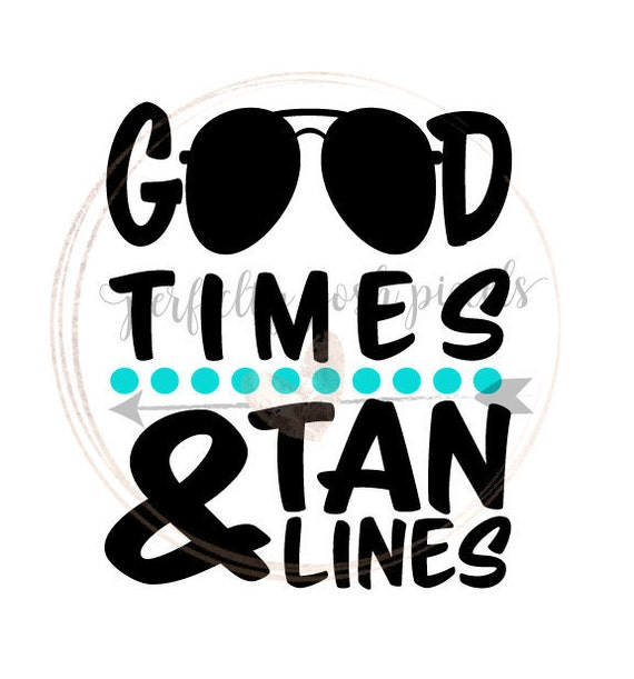 Good Times And Tan Lines Svg Summer Cut By Perfectlyposhpixels