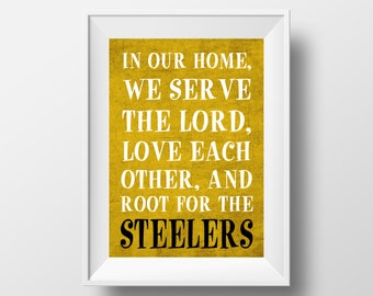 In Our Home, We Root for the Steelers Pittsburgh Steelers Football Design on 8x10 DIGITAL ITEM - Print Yourself