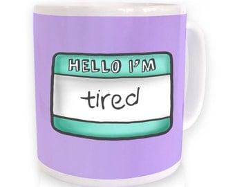 Hello I'm Tired mug