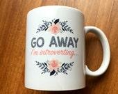 Go Away I'm Introverting Mug