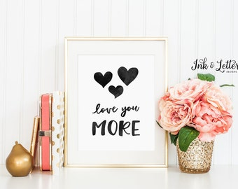 Love You More Sign - Love You More Print - Black and White - Inspirational Quote - Minimalist - Instant Download - Digital - 8x10