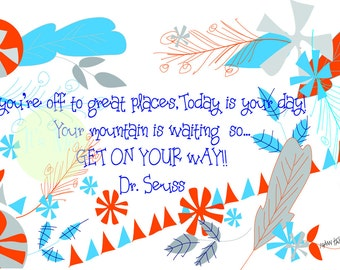 Your Off To Great Places, Today Is Your Day! Your Mountain Is Waiting So Get On Your Way! Dr. Seuss Digital Download