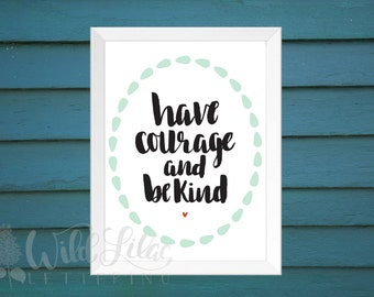 Have Courage And Be Kind - DIGITAL PRINT